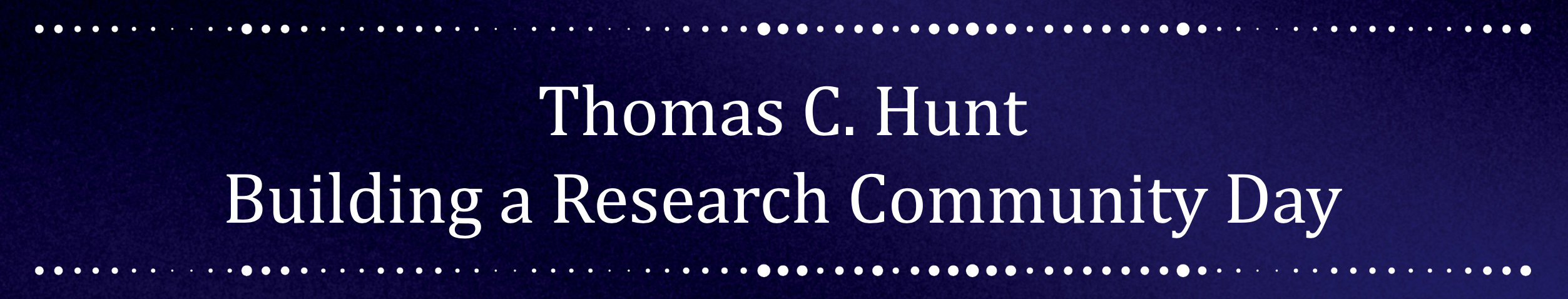 Thomas C. Hunt Building a Research Community Day