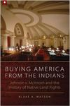 Buying America from the Indians: Johnson v. McIntosh and the History of Native Land Rights by Blake Watson