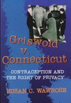Griswold v. Connecticut: Contraception and the Right of Privacy