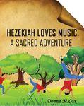 Hezekiah Loves Music: A Sacred Adventure