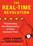 The Real-Time Revolution: Transforming Your Organization to Value Customer Time by Jerry Power and Thomas W. Ferratt