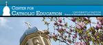 Center for Catholic Education Newsletter, Summer 2013 by University of Dayton