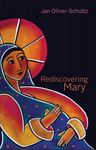 Jan Oliver-Schultz: Rediscovering Mary