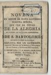 Novena en honor de Maria Santisima Nuestra Senora, que con el titulo de la Alegria se venera en la iglesia parroquial de S. Bartolome de esta ciudad de Sevilla ...