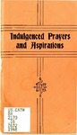 Indulgenced Prayers and Aspirations by Benedictine Convent of Perpetual Adoration (Clyde, Mo.)